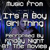 Music From: It's A Boy Girl Thing by Friday Night At The Movies