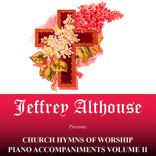 Church Hymns Of Worship Piano Accompaniments, Vol. 2. by Jeffrey Althouse