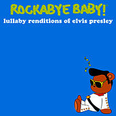 Play & Download Lullaby Renditions of Elvis Presley by Rockabye Baby! | Napster