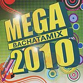 Play & Download Mega Bachatamix 2010 by Various Artists | Napster
