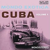 MONDO EXCOTICA - CUBA, Volume 1 by Various Artists