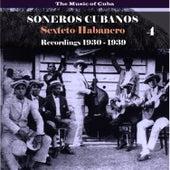 The Music of Cuba / Soneros Cubanos / Recordings 1930 - 1939, Vol. 4 by Sexteto Habanero