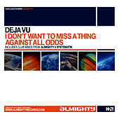 Play & Download Almighty Presents: I Don't Want To Miss A Thing by Déjà Vu | Napster