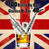 Play & Download 100 British Big Band Classics Of The '40s by Various Artists | Napster