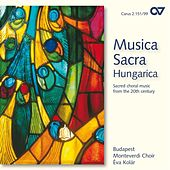 Musica Sacra Hungarica: Sacred Choral Music from the 20th Century by Eva Kollar