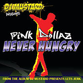 Never Hungry by Pink Dollaz