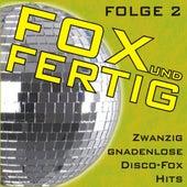 Fox und fertig - Zwanzig gnadenlose Disco-Fox Hits! Folge 2 by Various Artists