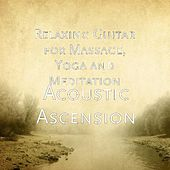 Play & Download Acoustic Ascension by Yoga and Meditation Relaxing Guitar for Massage | Napster