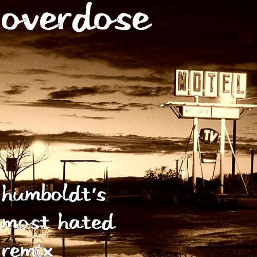 Humboldt's Most Hated Remix by Overdose