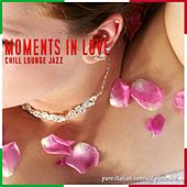 Play & Download Moments In Love: Chill Lounge Jazz by Various Artists | Napster