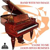 Play & Download Close To Me (Jason Rivas Remixes) by Various Artists | Napster