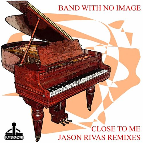 Close To Me (Jason Rivas Remixes) by Various Artists