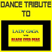 Play & Download Dance Tribute to Lady Gaga Vs Black Eyed Peas by Various Artists | Napster
