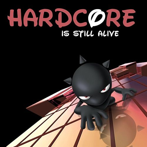 Play & Download Hardcore Is Still Alive by Various Artists | Napster