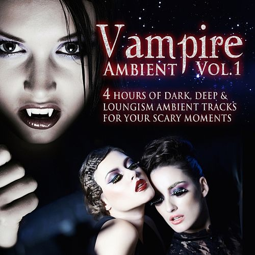 Play & Download Vampire Ambient, Vol.1 (4 Hours of Dark, Deep and Loungism Ambient Tracks for Your Scary Moments) by Various Artists | Napster