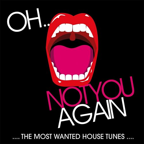 Oh Not You Again  (The Most Wanted House Tunes) by Various Artists