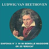 Play & Download Sinfonia No. 3 in Mi bemolle maggiore, Op. 55 - Eroica by Ludwig van Beethoven | Napster