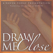 Play & Download Draw Me Close by Haven | Napster