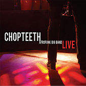 Play & Download Chopteeth Live by Chopteeth Afrofunk Big Band | Napster