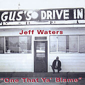 Play & Download One that ya Blame by Jeff Waters | Napster