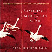 Play & Download Shakuhachi Meditation Music by Stan Richardson | Napster