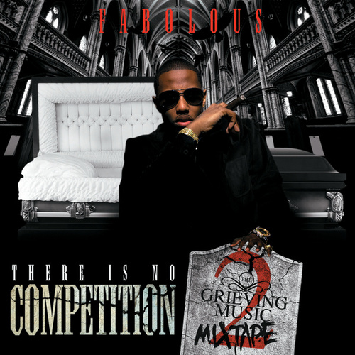 There Is No Competition 2: The Grieving Music Mixtape by Fabolous