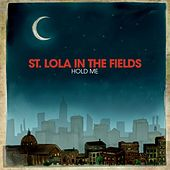 Play & Download Hold Me by St. Lola in the Fields | Napster