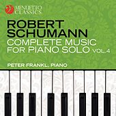 Schumann: Complete Music for Piano Solo, Vol. 4 by Peter Frankl
