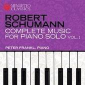 Schumann: Complete Music for Piano Solo, Vol. 1 by Peter Frankl