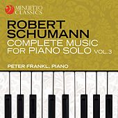Schumann: Complete Music for Piano Solo, Vol. 3 by Peter Frankl