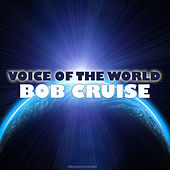 Play & Download Voice of the World by BOB CRUISE | Napster