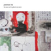 So Now We're Ghosts No More by Jasper TX