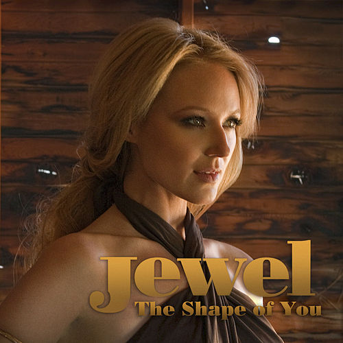 Play & Download The Shape Of You by Jewel | Napster
