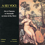 Play & Download Airs et Chansons En Normandie Au Temps Du Roi Henry by A Sei Voci | Napster