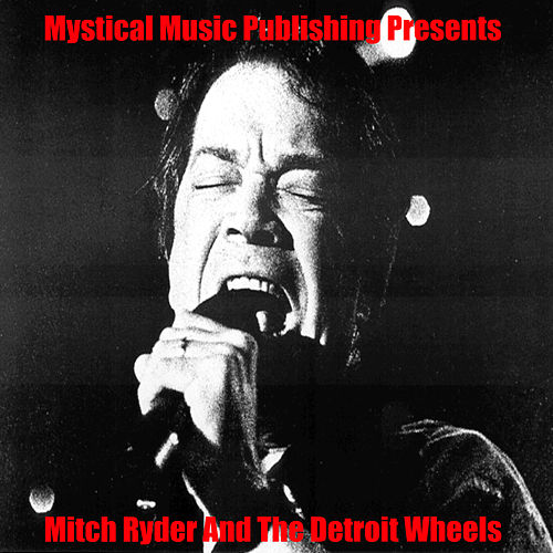 Mystical Music Publishing Presents Mitch Ryder and The Detroit Wheels by Mitch Ryder and The Detroi...