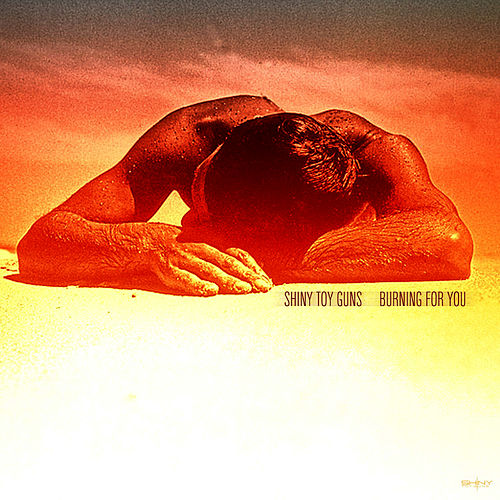 Play & Download Burning For You by Shiny Toy Guns | Napster