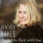 Play & Download I Want To Rock With You by Heather Hayes | Napster