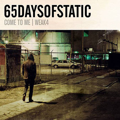 Play & Download Weak4/Come To Me by 65daysofstatic | Napster