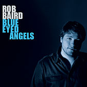 Play & Download Blue Eyed Angels by Rob Baird | Napster