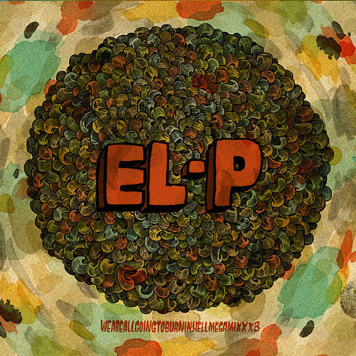 Play & Download Weareallgoingtoburninhellmegamixxx3 by El-P | Napster