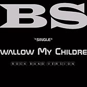 Swallow My Children (Rock Band Video Game Edit) by Bs
