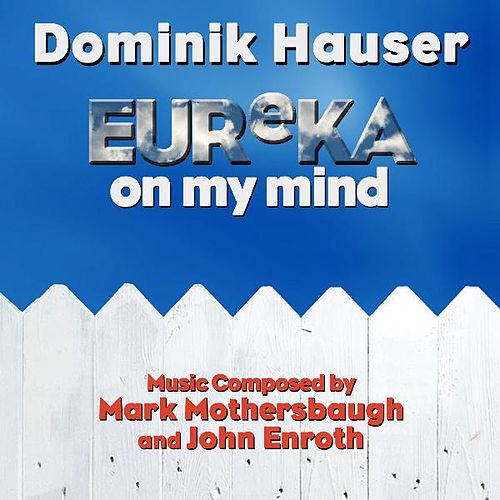 Eureka On My Mind - Theme from 'Eureka' By Mark Mothersbaugh and John Enroth by Dominik Hauser