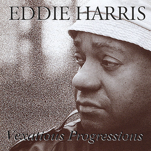 Vexatious Progressions by Eddie Harris