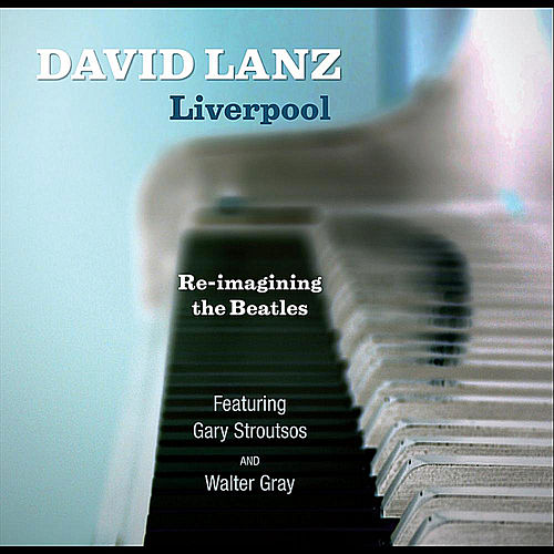 Play & Download Liverpool  Re-Imagining the Beatles by David Lanz | Napster