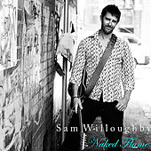 Play & Download Naked Flame by Sam Willoughby | Napster
