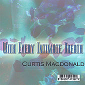 With Every Intimate Breath by Curtis MacDonald