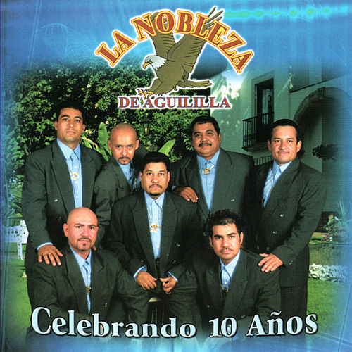 Play & Download Celebrando 10 Anos by La Nobleza De Aguililla | Napster