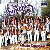 Play & Download Mission Cumplida by Banda Sinaloense Hnos. Sanchez | Napster