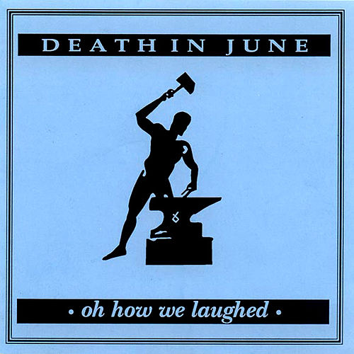 Oh How We Laughed von Death in June