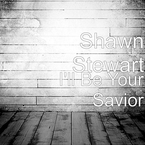 Play & Download I'll Be Your Savior by Shawn Stewart | Napster